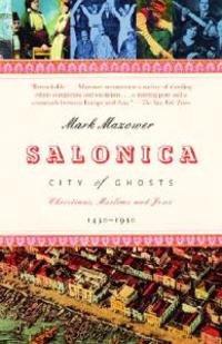 Salonica, City of Ghosts: Christians, Muslims and Jews 1430-1950