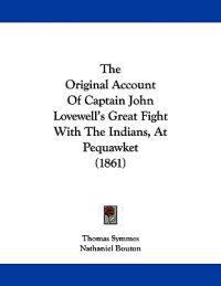 The Original Account of Captain John Lovewell's Great Fight With the Indians, at Pequawket
