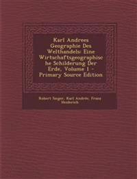 Karl Andrees Geographie Des Welthandels: Eine Wirtschaftsgeographische Schilderung Der Erde, Volume 1