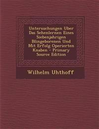 Untersuchungen Uber Das Sehenlernen Eines Siebenjahrigen Blingeborenen Und Mit Erfolg Operierten Knaben - Primary Source Edition