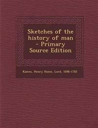 Sketches of the history of man  - Primary Source Edition