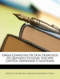 Obras Completas de Don Francisco de Quevedo Villegas: Edicin Crtica, Ordenada Ilustrada