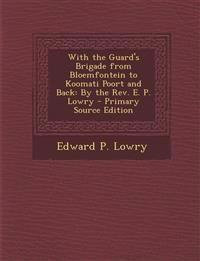 With the Guard's Brigade from Bloemfontein to Koomati Poort and Back: By the REV. E. P. Lowry - Primary Source Edition