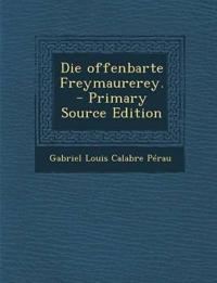 Die offenbarte Freymaurerey.