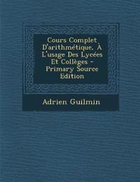 Cours Complet D'arithmétique, À L'usage Des Lycées Et Collèges