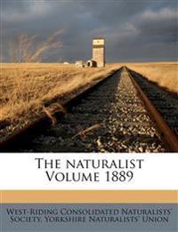 The naturalist Volume 1889