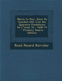 Marin Le Roy, Sieur de Gomberville: L'Un Des Quarante Fondateurs de Lacad. Fr., 1600-74 - Primary Source Edition