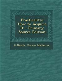 Practicality: How to Acquire It - Primary Source Edition