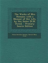 The Works of Mrs Hemans; With a Memoir of Her Life, by Her Sister [H.M. Owen]. - Primary Source Edition