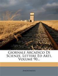 Giornale Arcadico Di Scienze, Lettere Ed Arti, Volume 90...