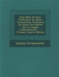 Onze Mois de Sous-Prefecture En Basse-Cochinchine Contenant En Outre Une Notice Sur La Langue Cochinchinoise ... - Primary Source Edition