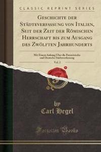 Geschichte Der Stdteverfassung Von Italien, Seit Der Zeit Der Rmischen Herrschaft Bis Zum Ausgang Des Zwlften Jahrhunderts, Vol. 2