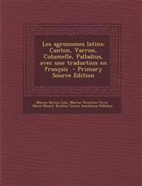 Les Agronomes Latins: Canton, Varron, Columelle, Palladius, Avec Une Traduction En Francais - Primary Source Edition