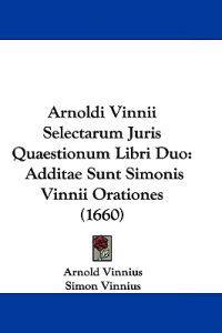 Arnoldi Vinnii Selectarum Juris Quaestionum Libri Duo