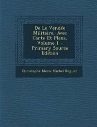 de Le Vendee Militaire, Avec Carte Et Plans, Volume 1 - Primary Source Edition