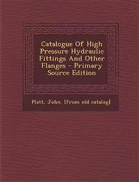 Catalogue of High Pressure Hydraulic Fittings and Other Flanges - Primary Source Edition
