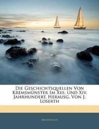 Die Geschichtsquellen von Kremsmünster im XIII. und XIV. Jahrhundert.