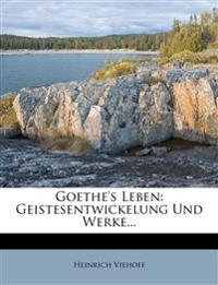 Goethe's Leben: Geistesentwickelung Und Werke...