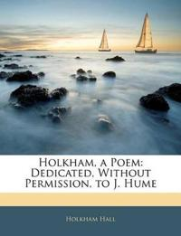 Holkham, a Poem: Dedicated, Without Permission, to J. Hume