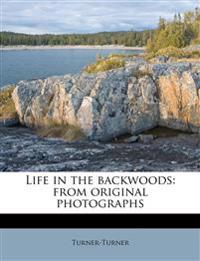 Life in the backwoods: from original photographs