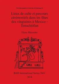 Lieux De Culte Et Parcours Ceremoniels Dans Les Fetes Des Vingtaines a Mexico - Tenochtitlan