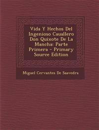 Vida Y Hechos Del Ingenioso Cauallero Don Quixote De La Mancha: Parte Primera