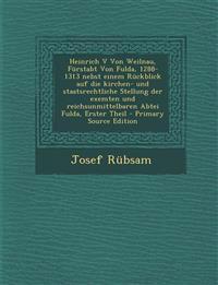 Heinrich V Von Weilnau, Fürstabt Von Fulda, 1288-1313 nebst einem Rückblick auf die kirchen- und staatsrechtliche Stellung der exemten und reichsunmit