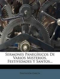 Sermones Panegíricos De Varios Misterios, Festividades Y Santos...