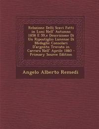 Relazione Delli Scavi Fatti in Luni Nell' Autunno 1858 E 59, E Descrizione Di Un Ripostiglio Lunense Di Medaglie Consolari D'Argento Trovato in Carrar
