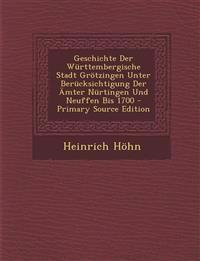 Geschichte Der Wurttembergische Stadt Grotzingen Unter Berucksichtigung Der Amter Nurtingen Und Neuffen Bis 1700