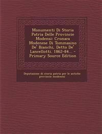 Monumenti Di Storia Patria Delle Provincie Modensi: Cronaca Modenese Di Tommasino De' Bianchi, Detto De' Lancellotti. 1862-84...