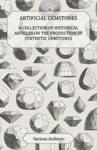 Artificial Gemstones - A Collection of Historical Articles on the Production of Synthetic Gemstones