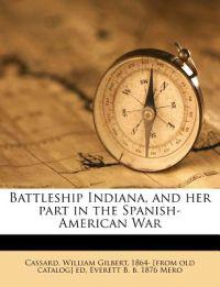 Battleship Indiana, and her part in the Spanish-American War
