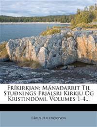 Frikirkjan: Manaoarrit Til Stuonings Frjalsri Kirkju Og Kristindomi, Volumes 1-4...