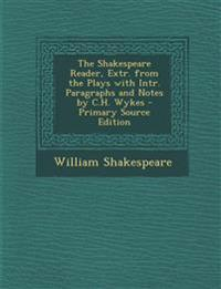 Shakespeare Reader, Extr. from the Plays with Intr. Paragraphs and Notes by C.H. Wykes