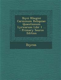 Ibyci Rhegini Carminum Reliquiae: Quaestionum Lyricarum Libr 1 ...