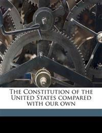 The Constitution of the United States compared with our own