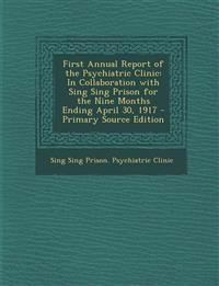 First Annual Report of the Psychiatric Clinic: In Collaboration with Sing Sing Prison for the Nine Months Ending April 30, 1917