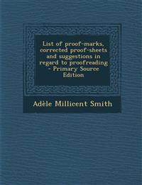 List of proof-marks, corrected proof-sheets and suggestions in regard to proofreading  - Primary Source Edition