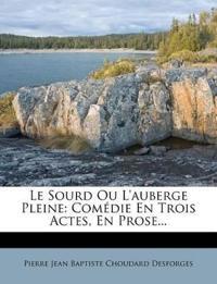 Le Sourd Ou L'auberge Pleine: Comédie En Trois Actes, En Prose...