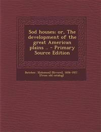 Sod houses; or, The development of the great American plains ..