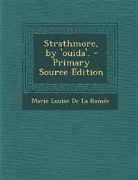 Strathmore, by 'ouida'. - Primary Source Edition