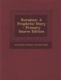 Koradine: A Prophetic Story - Primary Source Edition