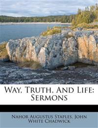 Way, Truth, And Life: Sermons