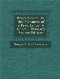 Brakespeare; Or, the Fortunes of a Free Lance: A Novel - Primary Source Edition