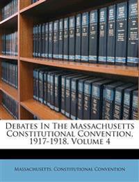 Debates In The Massachusetts Constitutional Convention, 1917-1918, Volume 4