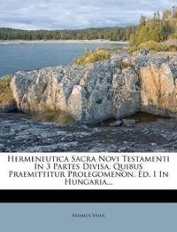 Hermeneutica Sacra Novi Testamenti In 3 Partes Divisa, Quibus Praemittitur Prolegomenon. Ed. I In Hungaria...