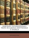 Arbitrati Internazionali: Note Di Critica Dottrinale E Storica