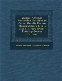 Quibus Antiquis Auctoribus Petrarca in Conscribendis Rerum Memorabilium Libris Usus Sit: Pars Prior