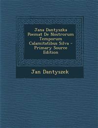 Jana Dantyszka Poemat de Nostrorum Temporum Calamitatibus Silva - Primary Source Edition